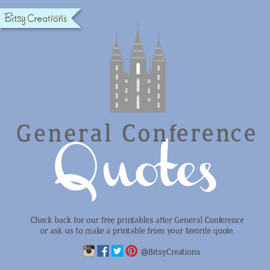 Free Printables – Quote Art from April 2016 LDS General Conference