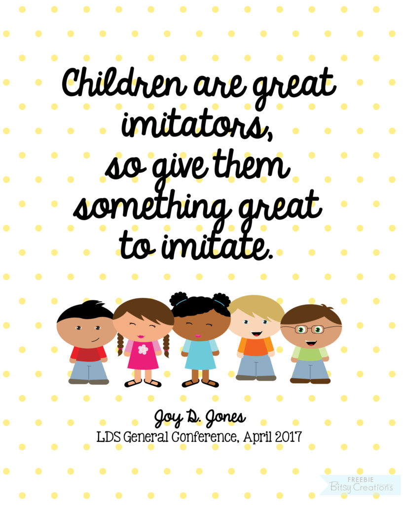 #ldsconf Joy D. Jones - Children are great imitators - free printable from BitsyCreations
