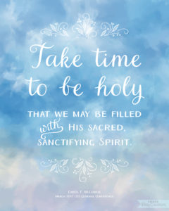Take time to be holy. Carol F. McConkie March April 2017 LDS General Conference - Free Printable from BitsyCreations