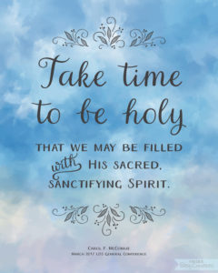 Take time to be holy - Free Printable from BitsyCreations - Carol F. McConkie #ldsconf 2017