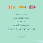 The Lord Valued Our Similarities AND Our Differences